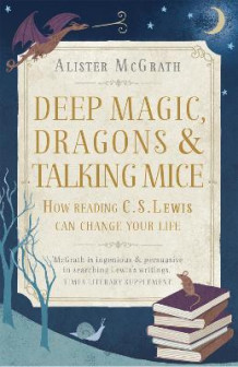 Deep Magic, Dragons and Talking Mice av Alister McGrath (Heftet)