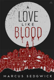 A Love Like Blood av Marcus Sedgwick (Innbundet)