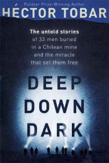 Deep Down Dark: The Untold Stories of 33 Men Buried in a Chilean Mine, and the Miracle That Set Them Free av Hector Tobar (Innbundet)