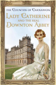 Lady Catherine and the Real Downton Abbey av The Countess of Carnarvon (Innbundet)