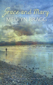 Grace and Mary av Melvyn Bragg (Innbundet)