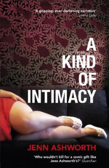 A Kind of Intimacy av Jenn Ashworth (Heftet)