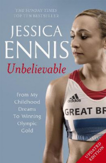 Jessica Ennis: Unbelievable - From My Childhood Dreams to Winning Olympic Gold av Jessica Ennis (Heftet)
