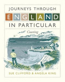 Journeys Through England in Particular: Coasting av Sue Clifford og Angela King (Innbundet)