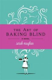 The Art of Baking Blind av Sarah Vaughan (Innbundet)