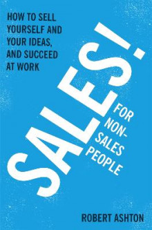 Sales for Non-Salespeople av Robert Ashton (Heftet)