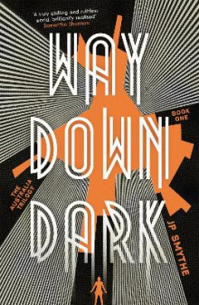 Way Down Dark av James P. Smythe (Heftet)