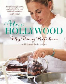 Alex Hollywood: My Busy Kitchen - A lifetime of family recipes av Alex Hollywood (Innbundet)