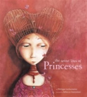 The Secret Lives of Princesses av Rebecca Dautremer og Philippe Lechermeier (Innbundet)