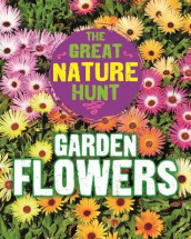 The Great Nature Hunt: Garden Flowers av Cath Senker (Innbundet)