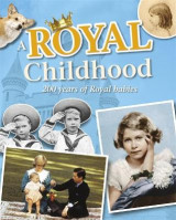 Omslag - A Royal Childhood: 200 Years of Royal Babies