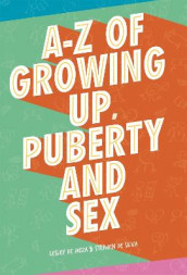 A-Z of Growing Up, Puberty and Sex av Lesley De Meza og Stephen De Silva (Heftet)