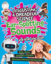 Disgusting and Dreadful Science: Ear-splitting Sounds and Other Vile Noises av Anna Claybourne (Heftet)