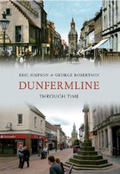 Dunfermline Through Time av George Robertson og Eric Simpson (Heftet)