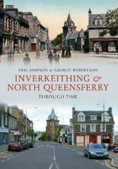 Inverkeithing & North Queensferry Through Time av George Robertson og Eric Simpson (Heftet)