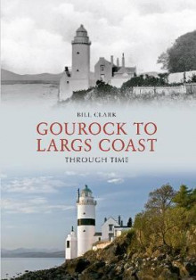Gourock to Largs Coast Through Time av Bill Clark (Heftet)