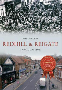 Redhill & Reigate Through Time av Roy Douglas (Heftet)