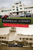 Shoreham Airport an Illustrated History av Peter C. Brown (Heftet)