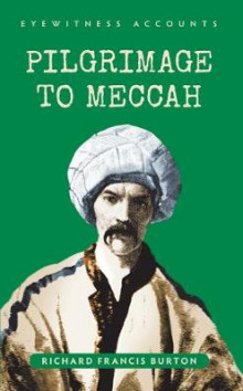 Eyewitness Accounts Pilgrimage to Meccah av Sir Richard Francis Burton (Heftet)