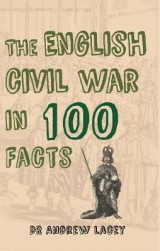 Omslag - The English Civil War in 100 Facts