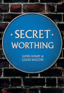 Secret Worthing av James Henry og Colin Walton (Heftet)