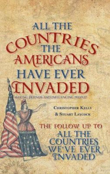 All the Countries the Americans Have Ever Invaded av Stuart Laycock og Christopher Kelly (Heftet)