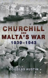 Omslag - Churchill and Malta's War 1939-1943