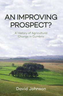 An Improving Prospect? A History of Agricultural Change in Cumbria av David Johnson (Heftet)