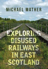 Omslag - Exploring Disused Railways in East Scotland