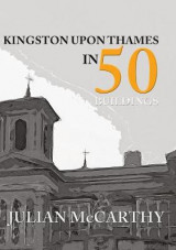 Omslag - Kingston Upon Thames in 50 Buildings