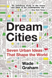 Dream Cities av Wade Graham (Heftet)
