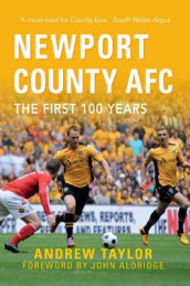 Newport County AFC The First 100 Years av Andrew Taylor (Heftet)
