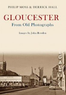 Gloucester from Old Photographs av Phil Moss og Derrick Hall (Heftet)