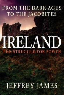 Ireland: The Struggle for Power av Jeffrey James (Innbundet)