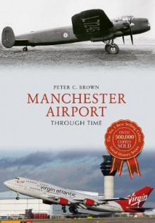 Manchester Airport Through Time av Peter C. Brown (Heftet)