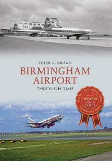 Birmingham Airport Through Time av Peter C. Brown (Heftet)