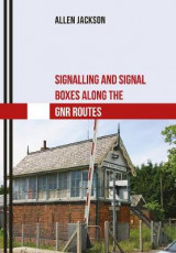 Omslag - Signalling and Signal Boxes along the GNR Routes