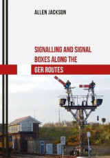 Omslag - Signalling and Signal Boxes along the GER Routes