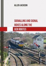 Omslag - Signalling and Signal Boxes along the GCR Routes