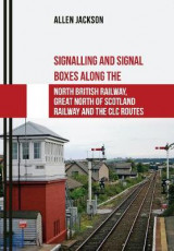 Omslag - Signalling and Signal Boxes along the North British Railway, Great North of Scotland Railway and the CLC Routes