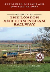 Omslag - The London, Midland and Scottish Railway: The London and Birmingham Railway Volume 5