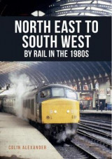 Omslag - North East to South West by Rail in the 1980s