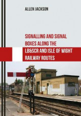 Omslag - Signalling and Signal Boxes Along the LB&SCR and Isle of Wight Railway Routes