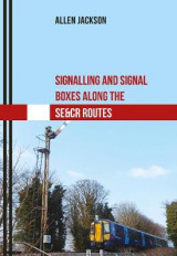 Omslag - Signalling and Signal Boxes Along the SE&CR Routes