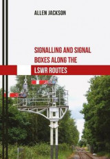 Omslag - Signalling and Signal Boxes Along the LSWR Routes