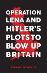 Omslag - Operation Lena and Hitler's Plots to Blow Up Britain