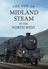 Omslag - The End of Midland Steam in the North West