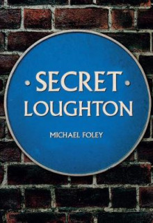 Secret Loughton av Michael Foley (Heftet)