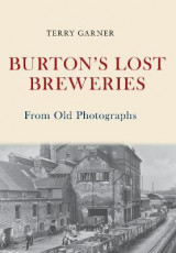 Omslag - Burton's Lost Breweries From Old Photographs