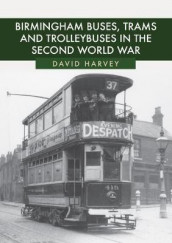 Birmingham Buses, Trams and Trolleybuses in the Second World War av David Harvey (Heftet)
